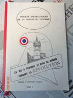 La Vie à Péronne  Et Dans  Sa Région Pendant Le Révolution , Essais D'histoire Locale ,tome 3 - Picardie - Nord-Pas-de-Calais
