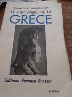 Le Pur Visage De La Grèce CAMILLE MAUCLAIR Grasset 1938 - Archeology