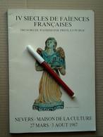 NEVERS CATALOGUE EXPO 1987 4 SIECLES DE FAIENCES FRANCAISES Clamecy Varzy Rouen Alborello La Rochelle Montagnon Bernard - Nevers (FRA)