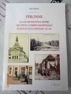Péronne: La Vie Municipale Entre Les Deux Guerres Mondiales Et Sous L'occupation 40-44 Par Guy Savary - Picardie - Nord-Pas-de-Calais