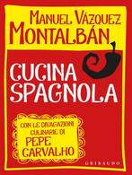 MANUEL VAZQUEZ MONTALBAN CUCINA SPAGNOLA Con Le Divagazioni Culinarie Di Pepe Carvalho - 2012 GRIBAUDO - House & Kitchen