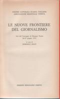 Le Nuove Frontiere Del Giornalismo; Atti Del Convegno Di Recoaro Terme Del Giugno 1971 - A Cura Di Domenico Orati - Unclassified