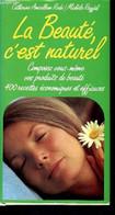 La Beauté, C'est Naturel - Composez Vous-même Vos Produits De Beauté - 400 Recettes économiques Et Efficaces - Rayjal Mi - Libri