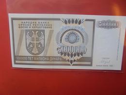 BOSNIE-HERZEGOVINE 5.000.000 DINARA Peu Circuler/ Neuf (B.23) - Bosnia Erzegovina