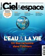 CIEL & ESPACE 576 L'EAU ET LA VIE UN DUO RARISSIME DANS L'UNIVERS - Astronomie