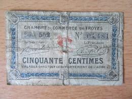 Billet De Nécessité 50 Centimes Chambre De Commerce De Troyes - Série 552, N°04481 - Bons & Nécessité