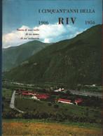 I Cinquant'anni Della RIV. 1906 - 1956. Storia Di Una Valle Di Un Uomo Di Un'industria - A Cura Di Marziano Bernardi - Unclassified