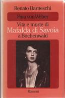 Frau Von Weber. Vita E Morte Di Mafalda Di Savoia A Buchenwald - Renato Barneschi - Unclassified