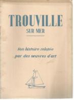 JV  / LIVRET TOURISTIQUE   1949 TROUVILLE SUR MER Son Histoire Relancée Par Des œuvres D'art - Trouville