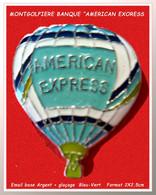 SUPER PIN'S MONTGOLFIERES-BANQUES : AMERICAN EXPRESS Version BLEU-VERT, émail Base Argent + Glaçage, 2X2,5cm - Mongolfiere