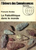 """Le Paléolithique Dans Le Monde (Collection """"L'Univers Des Connaissances"""", N°30) - Bordes François - 1968 - Archeology"""