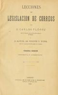 1907. LECCIONES DE LEGISLACION DE CORREOS. Carlos Flórez Y Manuel De Vicente Y Tutor. Tercera Edición. Madrid, 1907. - Unclassified