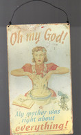 Plaque En Tôle Peinte OH MY GOD MY MOTHER WAS RIGHT ABOUT EVERYTHING (M2096) - Autres