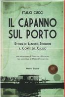 Il Capanno Sul Porto. Storia Di Alberto Rognoni Il Conte Del Calcio - Italo Cucci - Unclassified