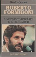 Roberto Formigoni. Il Movimento Popolare E Il Suo Leader - Guido Gerosa - Unclassified