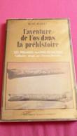 L'AVENTURE DE L'OS DANS LA PRÉHISTOIRE -R.Gailli - L'os De La Guerre & De La Chasse Copié Par Fondeurs Du Bronze,du Fer - Archeology