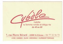 CYBELE HABILLE LA FEMME RONDE ET ELEGANTE DU 40 AU 60 7 RUE PIERRE BERARD 42000 ST-ETIENNE LYON CANNES DIJON - Visiting Cards