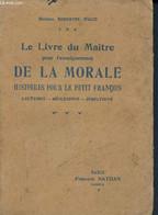 Le Livre Du Maitre Pour L'enseignement De La Morale - Histoires Pour Le Petit Francois - Lectures, Reflexions, Direction - Psychology/Philosophy
