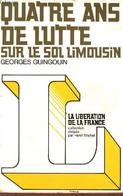 Quatre Ans De Lutte Sur Le Sol Limousin - Collection La Libération De La France. - Guingouin Georges - 1974 - War 1939-45