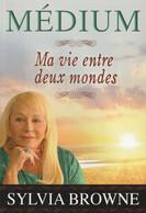 MEDIUM: MA VIE ENTRE DEUX MONDES DE SYLVIA BROWNE EDITIONS LE DAUPHIN BLANC 2011 - Esotérisme