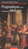 PRAGMATIQUE POUR LE DISCOURS LITTÉRAIRE PAR DOMINIQUE MAINGUENEAU ÉD. DUNOD 1997 - Psychology/Philosophy
