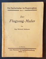 Der Facharbeiter Im Flugzeugbau, Band 8, Der Flugzeug-Maler, Ing. Richard Hofmann, 1942 - Manuali