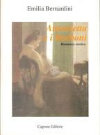 EMILIA BERNARDINI - ANTONIETTA E I BORBONI - CAPONE EDITORE 1999 - Storia