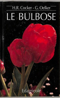 H.R.COCKER - G.OELKER LE BULBOSE 1996 EDAGRICOLE - Giardinaggio