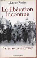 La Libération Inconnue à Chacun Sa Résistance - Collection Documents. - Rajsfus Maurice - 2004 - War 1939-45