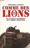Comme Des Lions : Mai-juin 1940, Le Sacrifice Héroïque De L'armée Française - Lormier Dominique - 2006 - War 1939-45