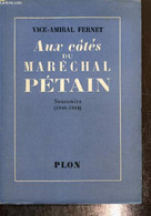 Aux Côté Du Maréchal Pétain - Souvenirs (1940-1944) - Fernet Vice-Amiral - 1953 - War 1939-45