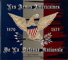 LES ARMES AMERICAINES DE LA DEFENSE NATIONALE GUERRE 1870 1871 US ARMY COLT REMINGTON SHARPS  SPENCER - Armi Da Collezione