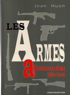 LES ARMES ALLEMANDES 1870 1945  PAR JEAN HUON REVOLVER PISTOLET FUSIL CARABINE PM MG MAUSER WALTHER - Decorative Weapons
