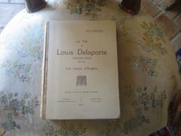 La Vie De Louis Delaporte Explorateur 1842-1925 Les Ruines D'Angkor IMPRIMERIE ORPHELINS D'AUTEUIL1931  - Biographie