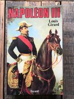 GIRARD Louis Napoléon III Editions Fayard 1986 Empereur Histoire Des Rois De France Monarchie Monarque - Histoire