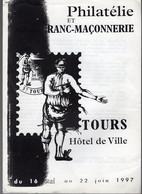 Livre - Philatélie Et Franc-Maçonnerie, TOURS, Hôtel De Ville Mai/juin 1997 - Centre - Val De Loire