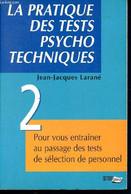 La Pratique Des Tests Psycho Techniques - 2. Pour Vous Entrainer Au Passage Des Tests De Selection Du Personnel - Larané - Psychology/Philosophy