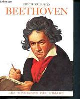Beethoven - Collection Les écrivains, Les Musiciens, Les Peintres Par L'image - Valentin Erich - 1957 - Biographie