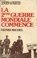 La 2eme Guerre Mondiale Commence - Collection La Mémoire Du Siècle 1939. - Michel Henri - 1980 - War 1939-45