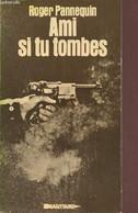 Ami Si Tu Tombes (Les Années Sans Suite, I). - Pannequin Roger - 1976 - War 1939-45