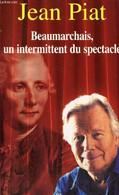 Beaumarchais, Un Intermittent Du Spectacle - Piat Jean - 2004 - Biographie