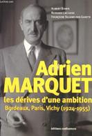 Adrien Marquet, Les Dérives D'une Ambition - Bordeaux, Paris, Vichy (1924-1955) - Bonin H., Lachaise B., Taliano-des-Gar - Biographie