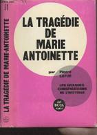 """La Tragédie De Marie-Antoinette, Les Complots Pour Sa Délivrance - """"Les Grandes Conspirations De L'histoire"""" - Lafue Pie - Biographie"""