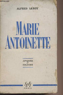 "Marie-Antoinette - ""Epoques Et Visages"" - Leroy Alfred - 1946 - Biographie"