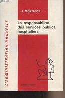 """La Responsabilité Des Services Publics Hospitaliers - """"L'administration Nouvelle"""" - Montador J. - 1973 - Droit"""