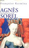 Agnès Sorel, La Première Favorite - Kermina Françoise - 2005 - Biographie