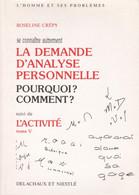 SE CONNAITRE AUTREMENT T. 5 LA DEMANDE D'ANALYSE PERSONNELLE PAR ROSELYNE CREPY - Psychology/Philosophy