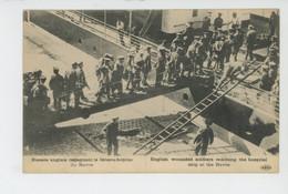 GUERRE 1914-18 - BATEAUX - LE HAVRE - Blessés Anglais Regagnant Le Bateau Hôpital Du HAVRE - Guerra 1914-18