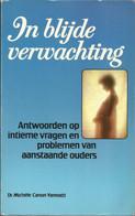 IN BLIJDE VERWACHTING - ANTWOORDEN OP INTIEME VRAGEN EN PROBLEMEN VAN AANSTAANDE OUDERS - Dr. MICHELE CANON-YANNOTTI - Praktisch