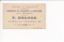 Carte De Visite De L'usine à Vapeur Fabrique De Parquets F. DELOGE 16 Rue Du Colombier à LYON - Visiting Cards